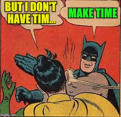 Batman Slapping Robin Meme | BUT I DON'T HAVE TIM... MAKE TIME | image tagged in memes,batman slapping robin | made w/ Imgflip meme maker