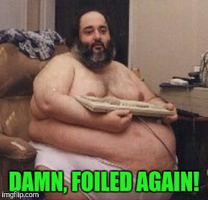 DAMN, FOILED AGAIN! | made w/ Imgflip meme maker