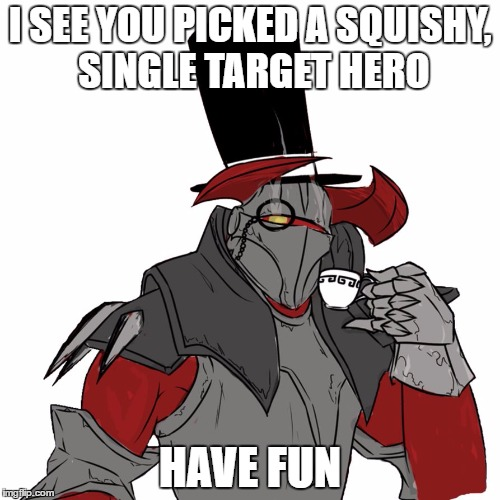 Average Casino Knight game | I SEE YOU PICKED A SQUISHY, SINGLE TARGET HERO HAVE FUN | image tagged in dota 2,memes,video games | made w/ Imgflip meme maker