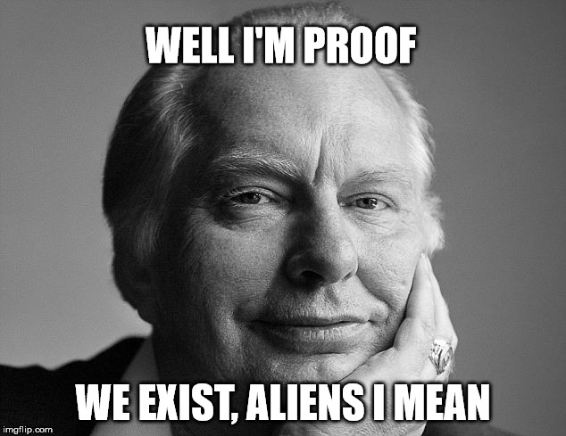 WELL I'M PROOF WE EXIST, ALIENS I MEAN | made w/ Imgflip meme maker