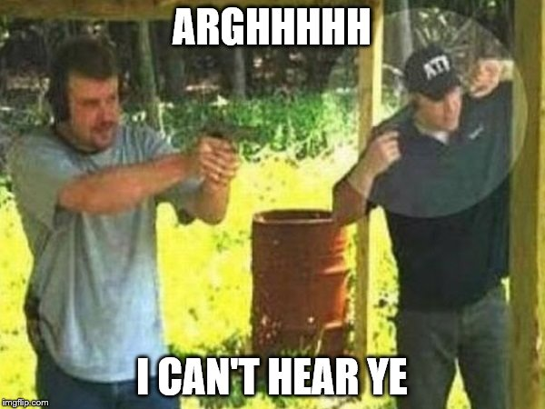 ARGHHHHH I CAN'T HEAR YE | made w/ Imgflip meme maker