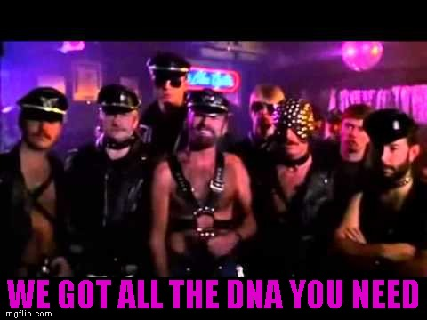 WE GOT ALL THE DNA YOU NEED | made w/ Imgflip meme maker