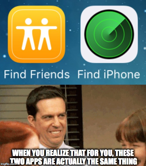 iPhone is friend | WHEN YOU REALIZE THAT FOR YOU, THESE TWO APPS ARE ACTUALLY THE SAME THING | image tagged in iphone,best friends,the office,funny | made w/ Imgflip meme maker