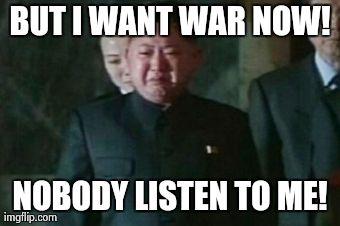 151mh kim jong un sad meme imgflip,But I Want It Now Meme