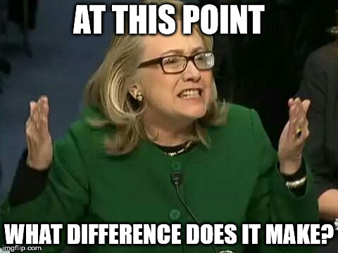 Image result for hillary what does it matter images