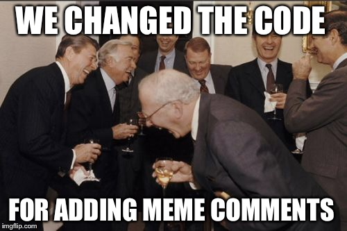 Someone has been working on the html | WE CHANGED THE CODE FOR ADDING MEME COMMENTS | image tagged in memes,laughing men in suits | made w/ Imgflip meme maker