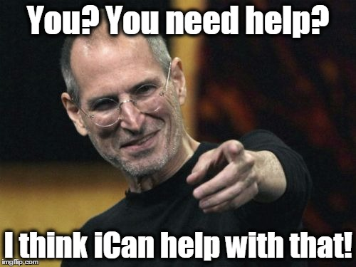 Steve Jobs | You? You need help? I think iCan help with that! | image tagged in memes,steve jobs | made w/ Imgflip meme maker