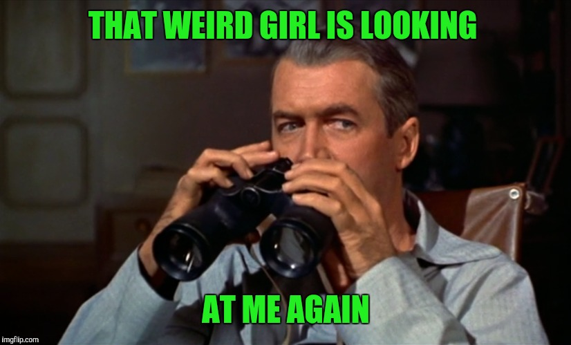 THAT WEIRD GIRL IS LOOKING AT ME AGAIN | made w/ Imgflip meme maker