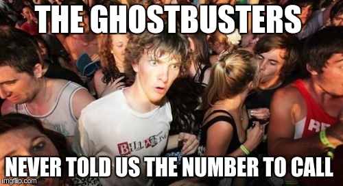 Sudden Clarity Clarence |  THE GHOSTBUSTERS; NEVER TOLD US THE NUMBER TO CALL | image tagged in memes,sudden clarity clarence | made w/ Imgflip meme maker