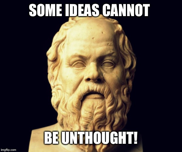 SOME IDEAS CANNOT BE UNTHOUGHT! | made w/ Imgflip meme maker