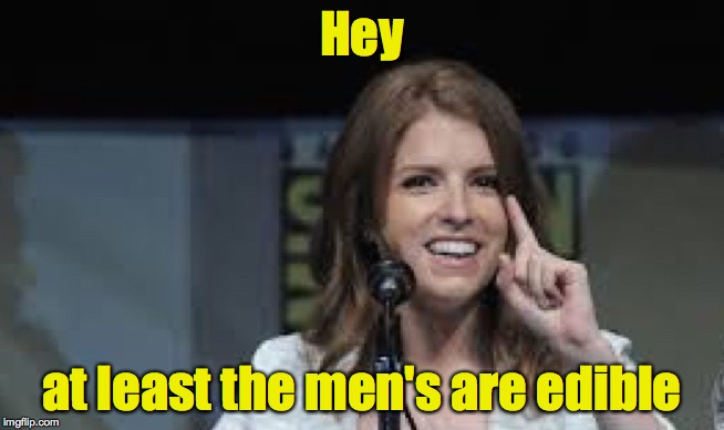Condescending Anna | Hey at least the men's are edible | image tagged in condescending anna | made w/ Imgflip meme maker