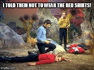I TOLD THEM NOT TO WEAR THE RED SHIRTS! | made w/ Imgflip meme maker