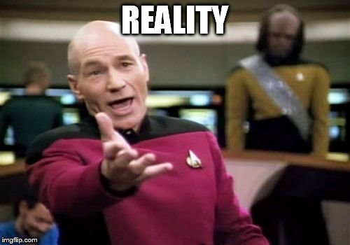Picard Wtf Meme | REALITY | image tagged in memes,picard wtf | made w/ Imgflip meme maker