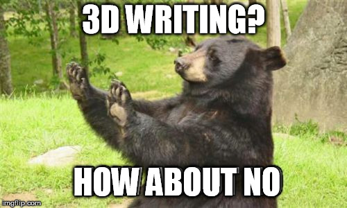 How About No Bear |  3D WRITING? HOW ABOUT NO | image tagged in memes,how about no bear | made w/ Imgflip meme maker