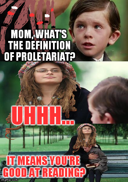 College Liberal Mother | MOM, WHAT'S THE DEFINITION OF PROLETARIAT? UHHH... IT MEANS YOU'RE GOOD AT READING? | image tagged in college liberal mother,memes,cultural marxism | made w/ Imgflip meme maker