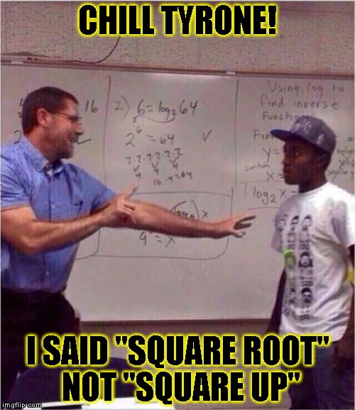 "Square Root Up | CHILL TYRONE! I SAID ""SQUARE ROOT"" NOT ""SQUARE UP"" 