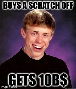 Good Luck Brian | BUYS A SCRATCH OFF GETS 10B$ | image tagged in good luck brian | made w/ Imgflip meme maker