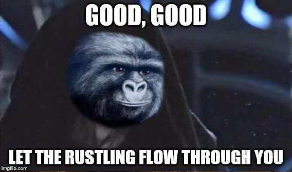 GOOD, GOOD LET THE RUSTLING FLOW THROUGH YOU | made w/ Imgflip meme maker