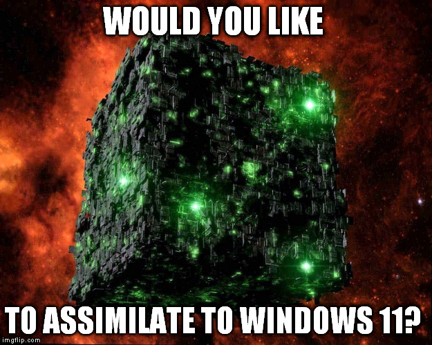 WOULD YOU LIKE TO ASSIMILATE TO WINDOWS 11? | made w/ Imgflip meme maker