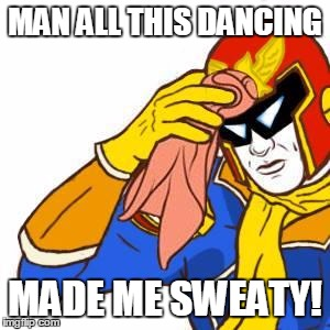MAN ALL THIS DANCING MADE ME SWEATY! | made w/ Imgflip meme maker