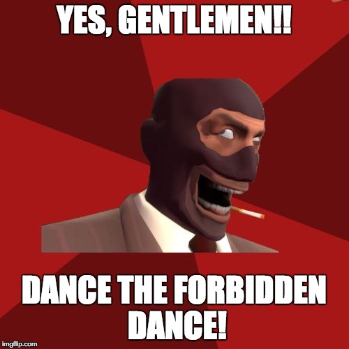 YES, GENTLEMEN!! DANCE THE FORBIDDEN DANCE! | made w/ Imgflip meme maker