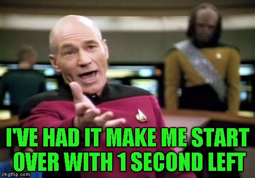 Picard Wtf Meme | I'VE HAD IT MAKE ME START OVER WITH 1 SECOND LEFT | image tagged in memes,picard wtf | made w/ Imgflip meme maker