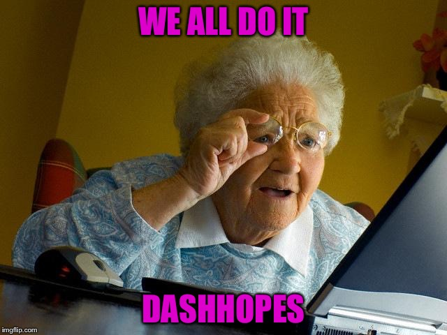Grandma Finds The Internet Meme | WE ALL DO IT DASHHOPES | image tagged in memes,grandma finds the internet | made w/ Imgflip meme maker