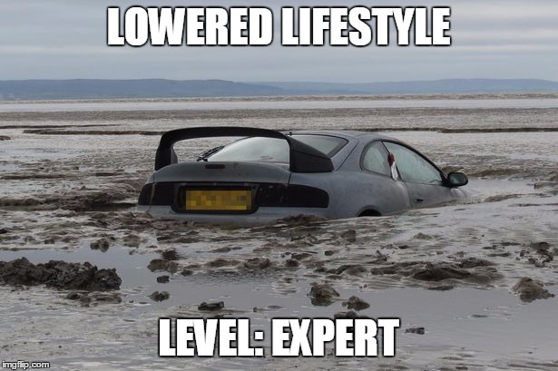 Lowered Lifestyle - Imgflip  Lowered Lifesty...