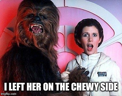 I LEFT HER ON THE CHEWY SIDE | made w/ Imgflip meme maker