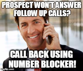Arrogant Rich Man |  PROSPECT WON'T ANSWER FOLLOW UP CALLS? CALL BACK USING NUMBER BLOCKER! | image tagged in memes,arrogant rich man | made w/ Imgflip meme maker