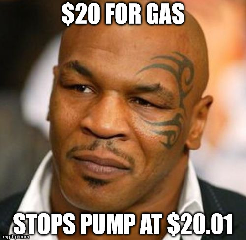 Disappointed Tyson | $20 FOR GAS STOPS PUMP AT $20.01 | image tagged in memes,disappointed tyson | made w/ Imgflip meme maker
