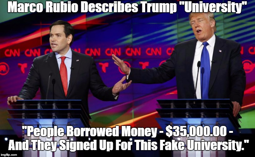 "Marco Rubio Describes Trump ""University"" ""People Borrowed Money - $35,000.00 - And They Signed Up For This Fake University."" 
