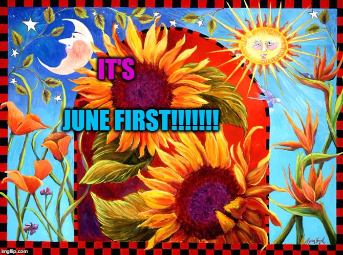 Happy Summer Solstice | IT'S JUNE FIRST!!!!!!! | image tagged in happy summer solstice | made w/ Imgflip meme maker
