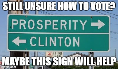 Even Geography Agrees |  STILL UNSURE HOW TO VOTE? MAYBE THIS SIGN WILL HELP | image tagged in hillary clinton 2016,memes,funny road signs | made w/ Imgflip meme maker