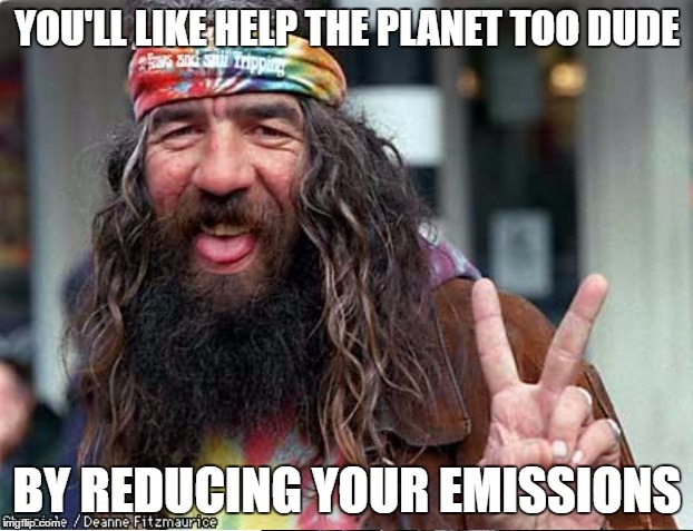 YOU'LL LIKE HELP THE PLANET TOO DUDE BY REDUCING YOUR EMISSIONS | made w/ Imgflip meme maker