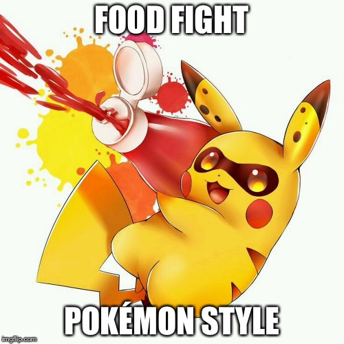 Everybody Hit the deck!Pikachu found the ketchup! | FOOD FIGHT POKÉMON STYLE | image tagged in food fight,pokemon,pikachu,splat | made w/ Imgflip meme maker