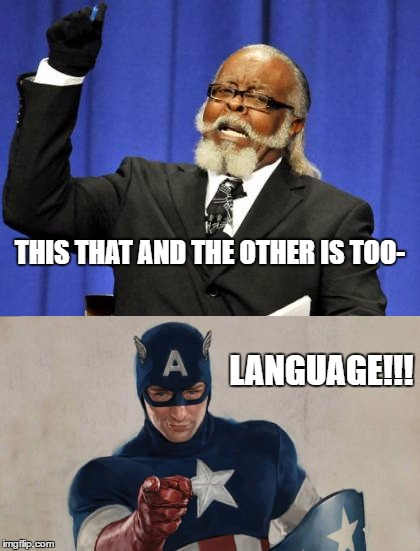 Captain America is like a living censor. | THIS THAT AND THE OTHER IS TOO- LANGUAGE!!! | image tagged in memes,too high,captain america,funny | made w/ Imgflip meme maker