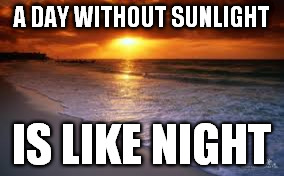 Evening beach | A DAY WITHOUT SUNLIGHT IS LIKE NIGHT | image tagged in evening beach | made w/ Imgflip meme maker