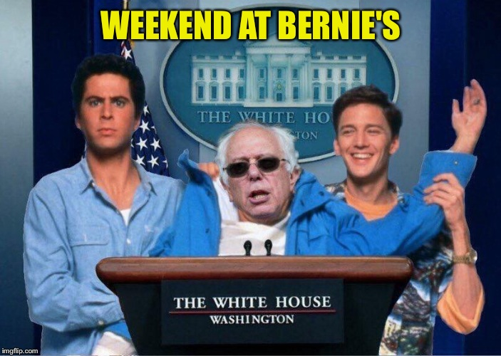 Just Found This Picture &Couldn't Pass It up!   | WEEKEND AT BERNIE'S | image tagged in memes,lol,lynch1979,bernie sanders | made w/ Imgflip meme maker