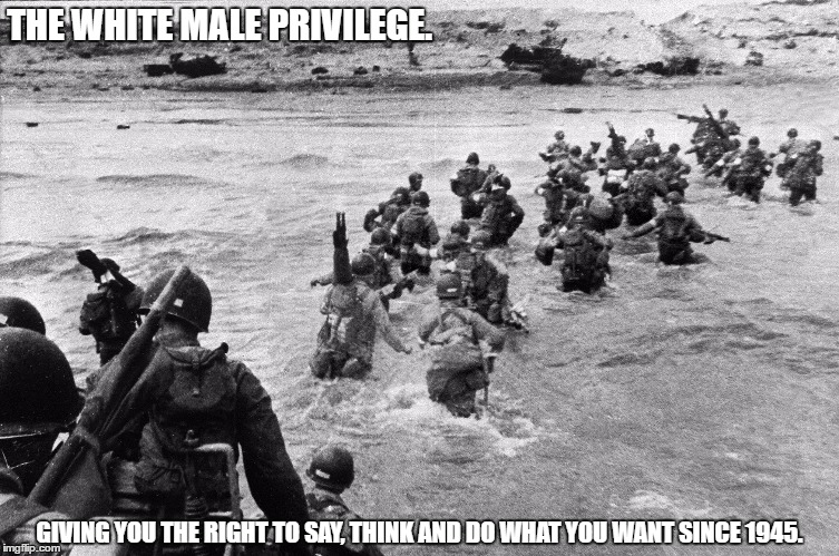 Perspective. | THE WHITE MALE PRIVILEGE. GIVING YOU THE RIGHT TO SAY, THINK AND DO WHAT YOU WANT SINCE 1945. | image tagged in white man,privilege | made w/ Imgflip meme maker