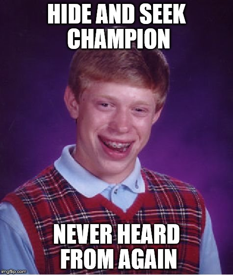 Bad Luck Brian Meme | HIDE AND SEEK CHAMPION NEVER HEARD FROM AGAIN | image tagged in memes,bad luck brian | made w/ Imgflip meme maker