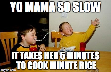 yo mama so slow
