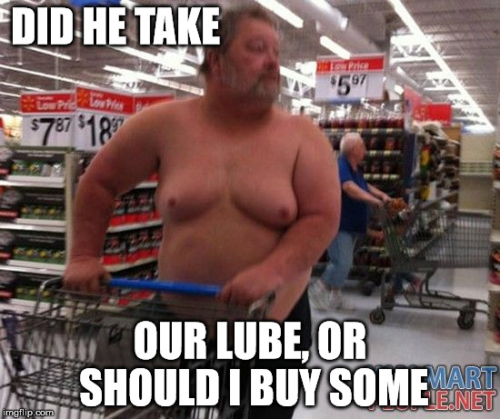 DID HE TAKE OUR LUBE, OR SHOULD I BUY SOME | made w/ Imgflip meme maker