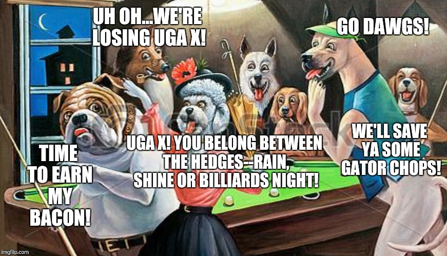 Georgia Football | UH OH...WE'RE LOSING UGA X! UGA X! YOU BELONG BETWEEN THE HEDGES--RAIN, SHINE OR BILLIARDS NIGHT! WE'LL SAVE YA SOME GATOR CHOPS! GO DAWGS!  | image tagged in football | made w/ Imgflip meme maker