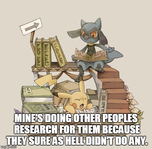 MINE'S DOING OTHER PEOPLES RESEARCH FOR THEM BECAUSE THEY SURE AS HELL DIDN'T DO ANY. | made w/ Imgflip meme maker