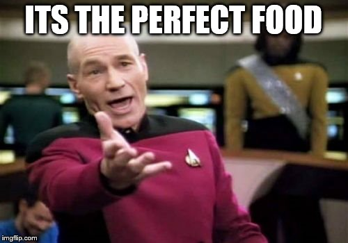 Picard Wtf Meme | ITS THE PERFECT FOOD | image tagged in memes,picard wtf | made w/ Imgflip meme maker