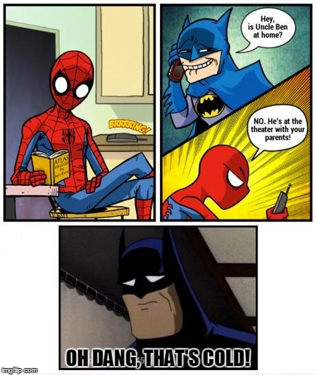Batman's Prank Backfires | OH DANG, THAT'S COLD! | image tagged in memes,funny,spiderman,batman,prank,burn | made w/ Imgflip meme maker