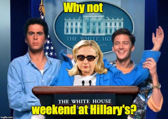 Why not weekend at Hillary's? | made w/ Imgflip meme maker