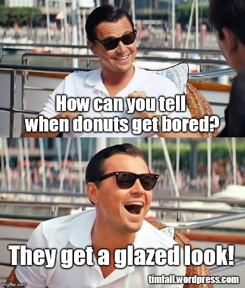 Happy National Donut Day! | How can you tell when donuts get bored? timfall.wordpress.com They get a glazed look! | image tagged in memes,leonardo dicaprio wolf of wall street,donuts,national donut day | made w/ Imgflip meme maker