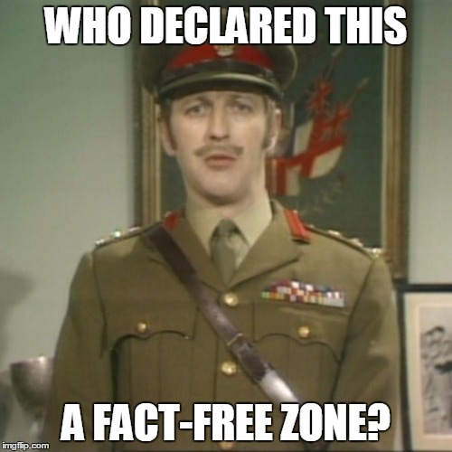silly! | WHO DECLARED THIS A FACT-FREE ZONE? | image tagged in silly | made w/ Imgflip meme maker